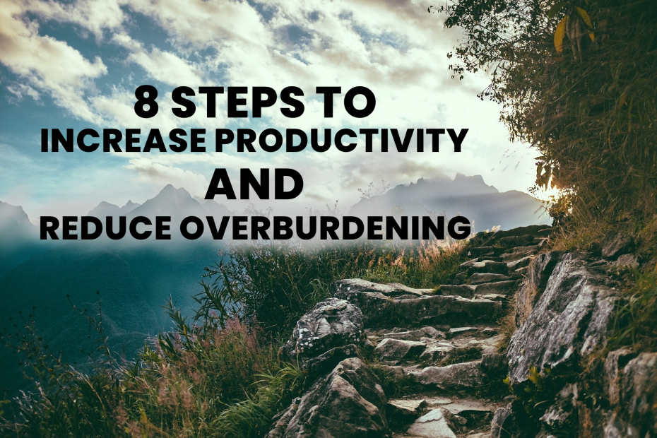 8 steps to increase productivity and reduce overburdening