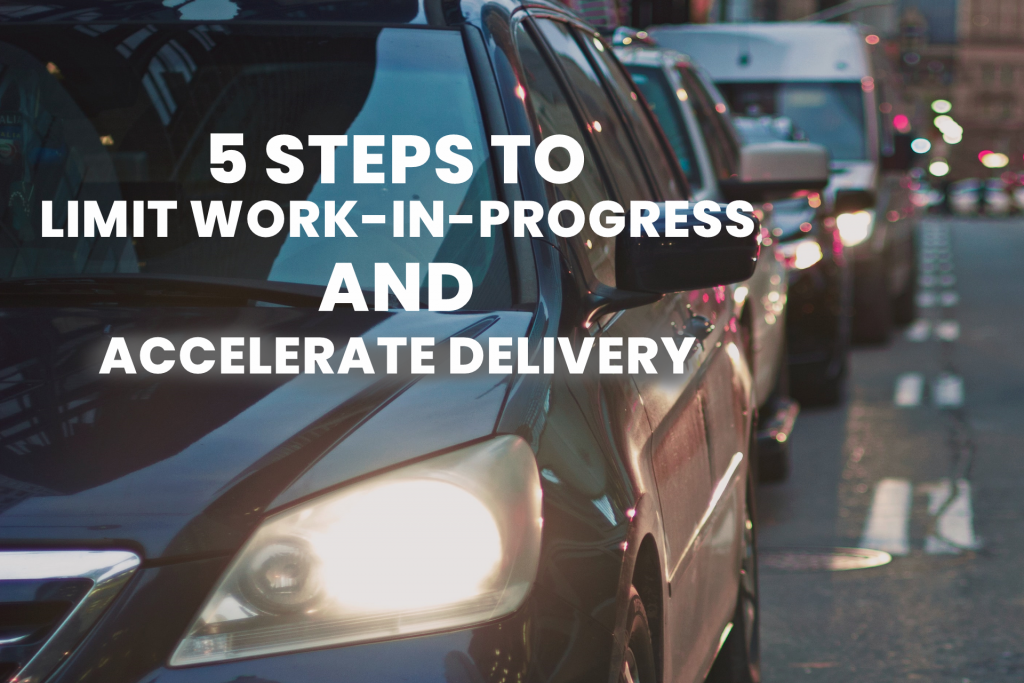 5 Steps to Limit WIP and accelerate delivery